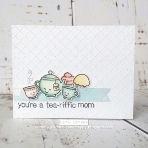 You're a Tea-riffic Mom by Lexa Levana